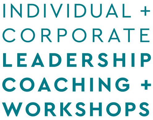 Individual + Corporate Leadership Coaching + Workshops